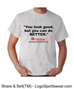 """You look good, but you can do better"" Promo Tee Design Zoom"